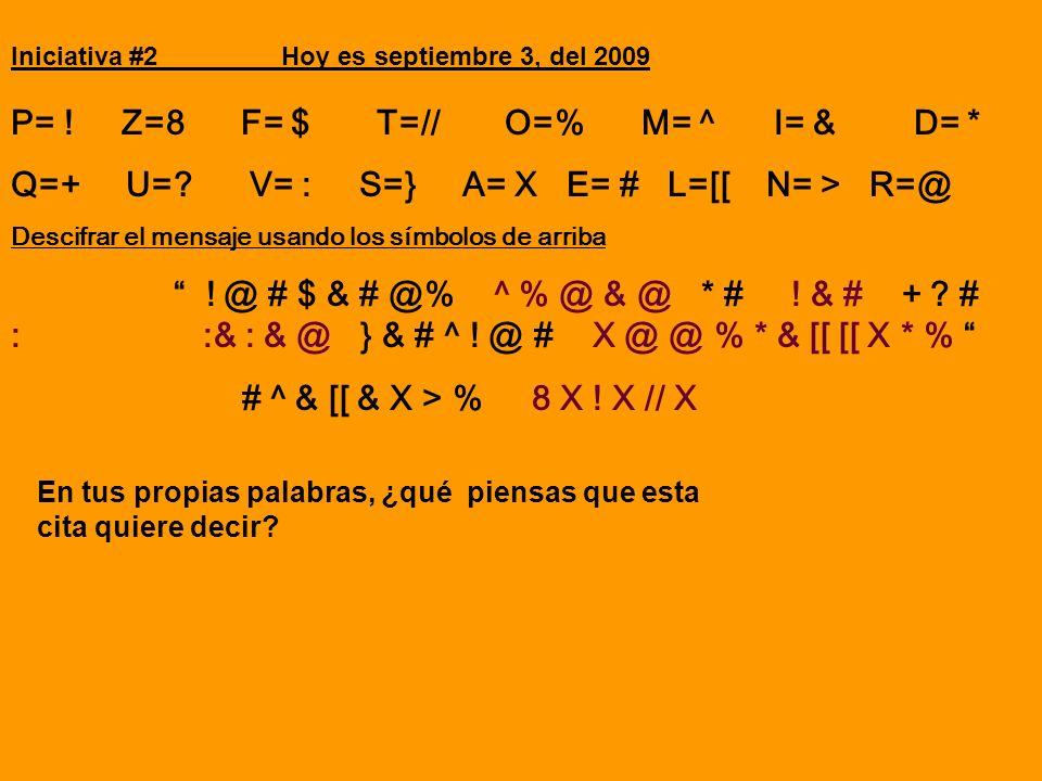 P= ! Z=8 F= $ T=// O=% M= ^ I= & D= * Q=+ U=? V= : S=} A= X E= # L=[[ N= > R=@ Descifrar el mensaje usando los símbolos de arriba ! @ # $ & # @% ^ % @