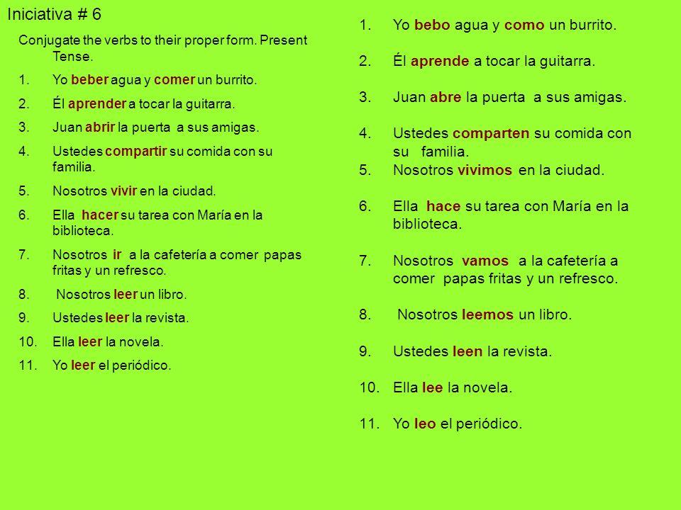Iniciativa #7 Conjugate the verbs to the present tense.