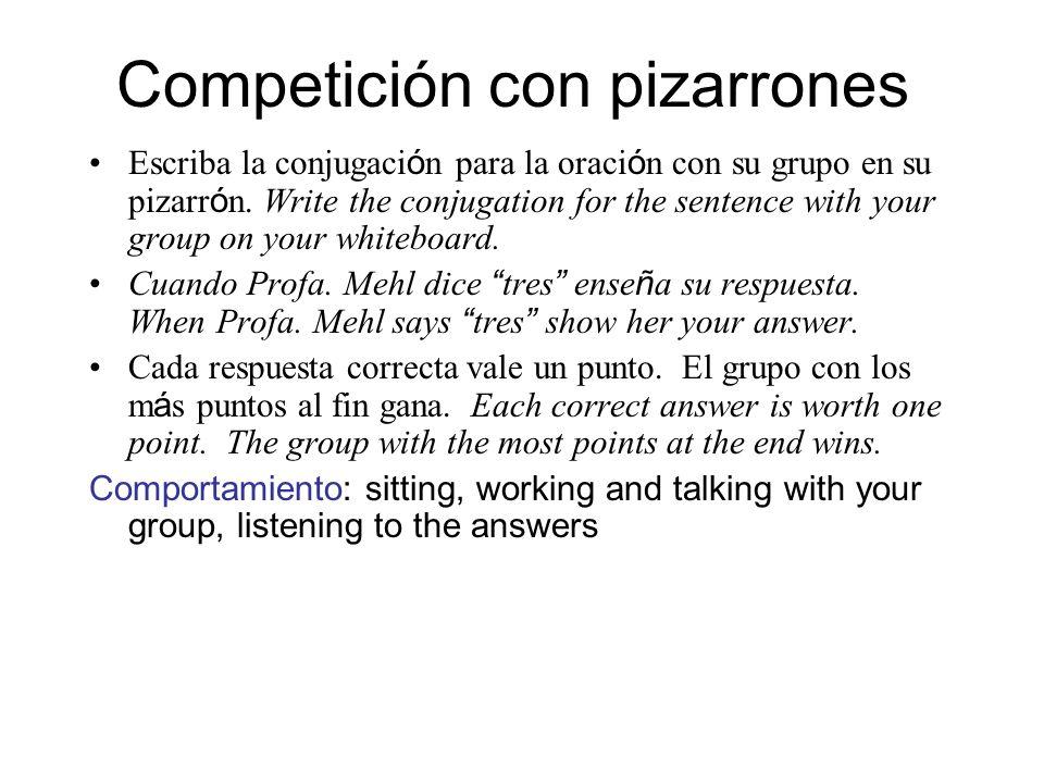 Competición con pizarrones Escriba la conjugaci ó n para la oraci ó n con su grupo en su pizarr ó n. Write the conjugation for the sentence with your