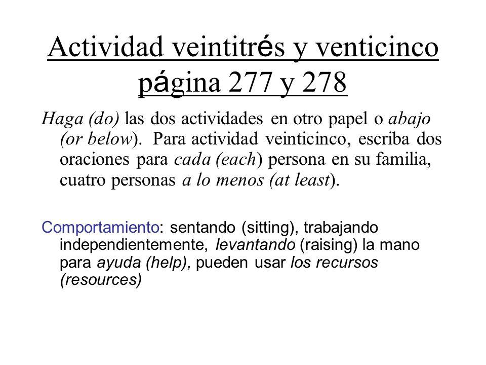 Actividad veintitr é s y venticinco p á gina 277 y 278 Haga (do) las dos actividades en otro papel o abajo (or below).