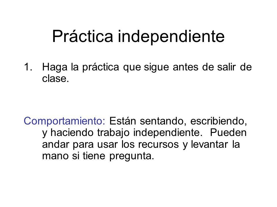 Práctica independiente 1.Haga la práctica que sigue antes de salir de clase. Comportamiento: Están sentando, escribiendo, y haciendo trabajo independi