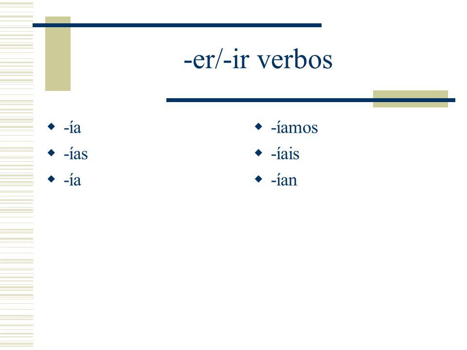 -er/-ir verbos -ía -ías -ía -íamos -íais -ían