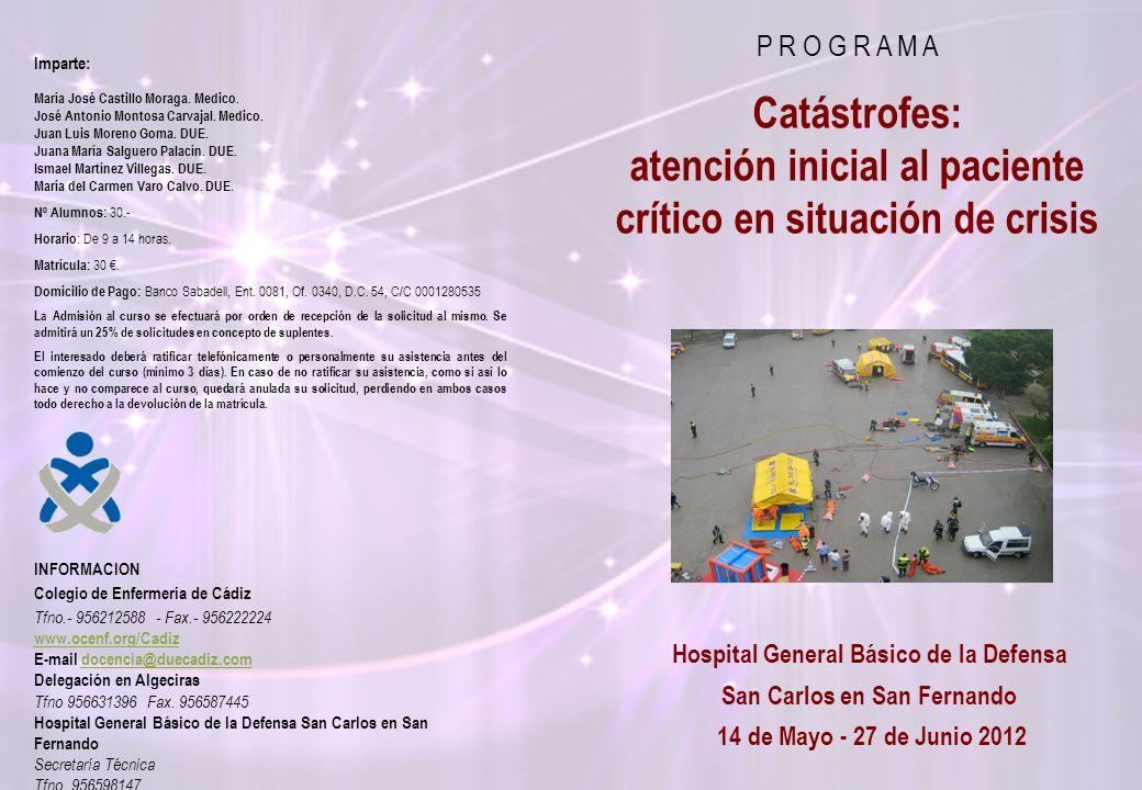 P R O G R A M A Catástrofes: atención inicial al paciente crítico en situación de crisis INFORMACION Colegio de Enfermería de Cádiz Tfno.- 956212588 - Fax.- 956222224 www.ocenf.org/Cadiz E-mail docencia@duecadiz.comdocencia@duecadiz.com Delegación en Algeciras Tfno 956631396 Fax.