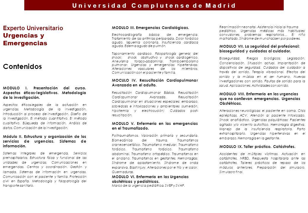 U n i v e r s i d a d C o m p l u t e n s e d e M a d r i d Experto Universitario Urgencias y Emergencias Contenidos MODULO I.