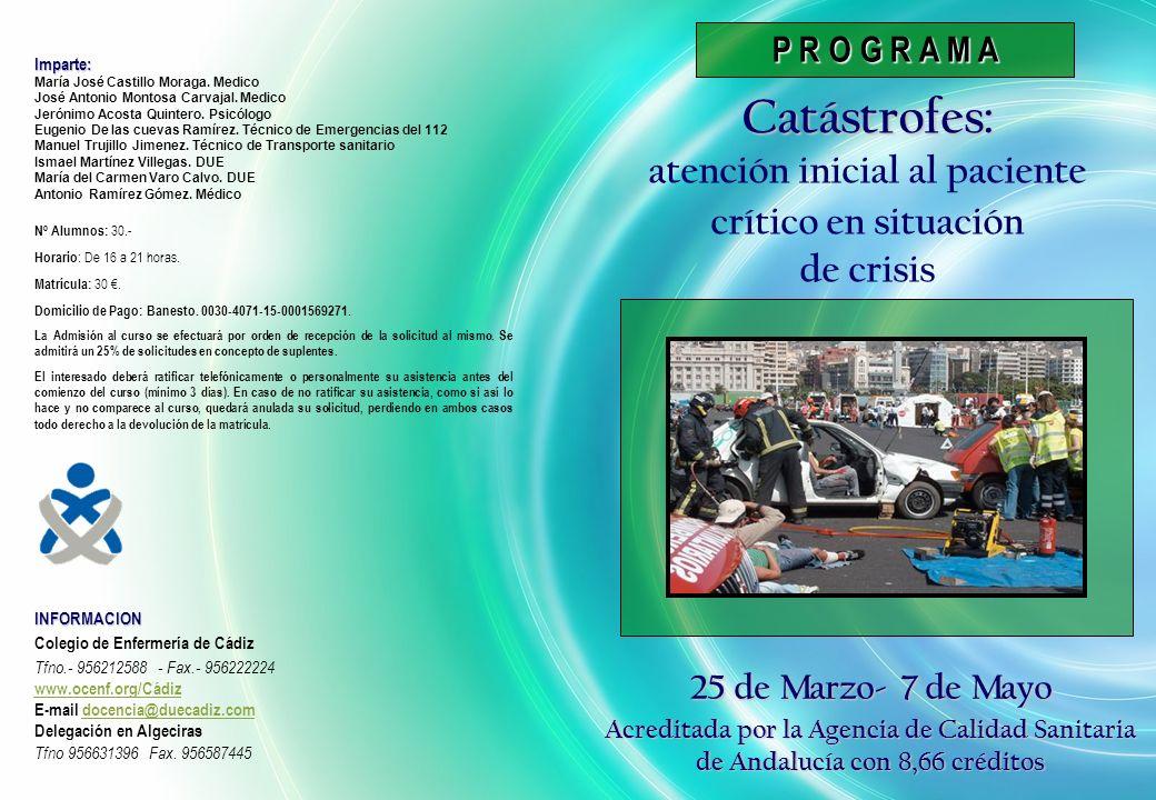 P R O G R A M A Catástrofes: atención inicial al paciente crítico en situación de crisis INFORMACION Colegio de Enfermería de Cádiz Tfno.- 956212588 -