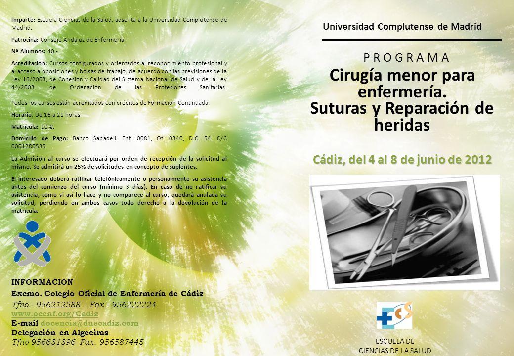 Universidad Complutense de Madrid P R O G R A M A Cirugía menor para enfermería. Suturas y Reparación de heridas Cádiz, del 4 al 8 de junio de 2012 ES