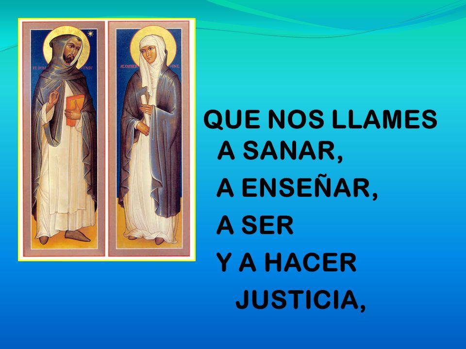 QUE NOS LLAMES A SANAR, A ENSEÑAR, A SER Y A HACER JUSTICIA,