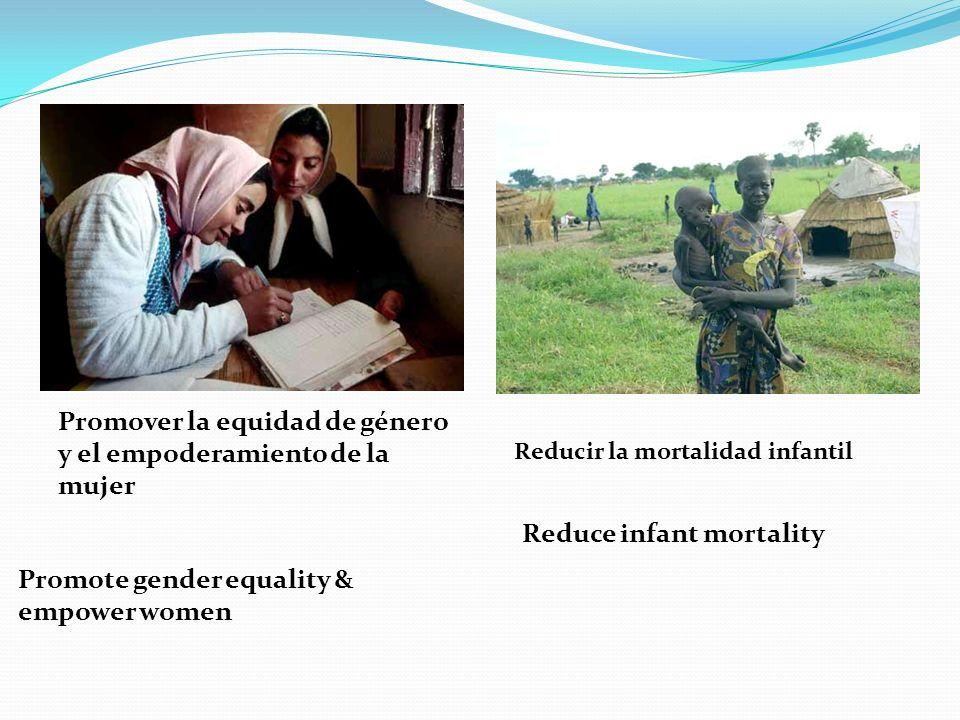 Promover la equidad de género y el empoderamiento de la mujer Promote gender equality & empower women Reducir la mortalidad infantil Reduce infant mortality