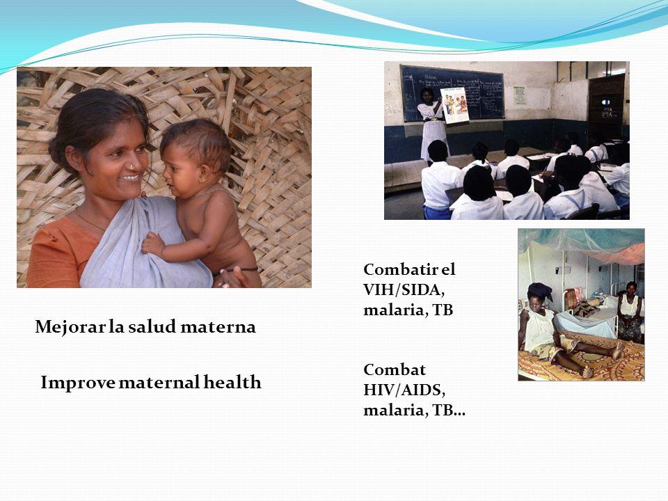 Mejorar la salud materna Improve maternal health Combatir el VIH/SIDA, malaria, TB Combat HIV/AIDS, malaria, TB…