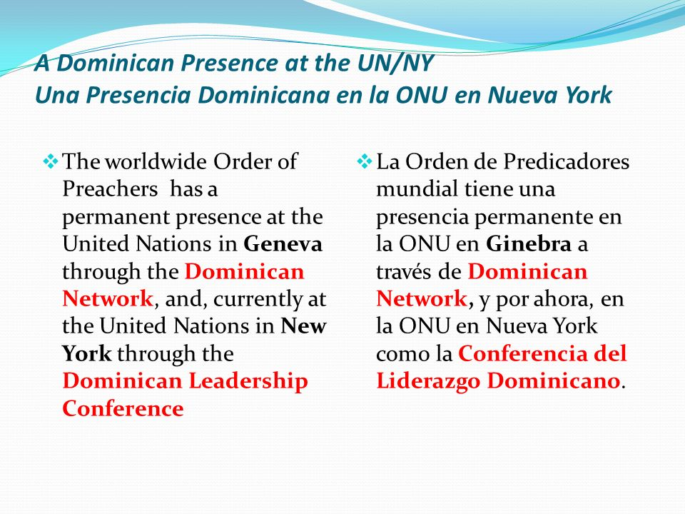 A Dominican Presence at the UN/NY Una Presencia Dominicana en la ONU en Nueva York The worldwide Order of Preachers has a permanent presence at the Un