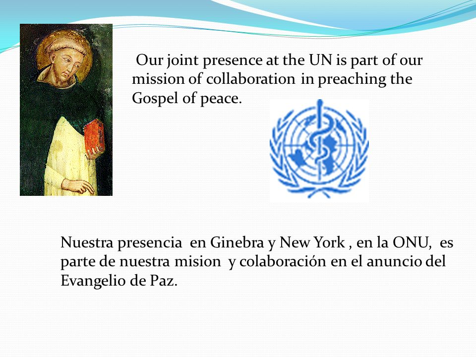 Our joint presence at the UN is part of our mission of collaboration in preaching the Gospel of peace.