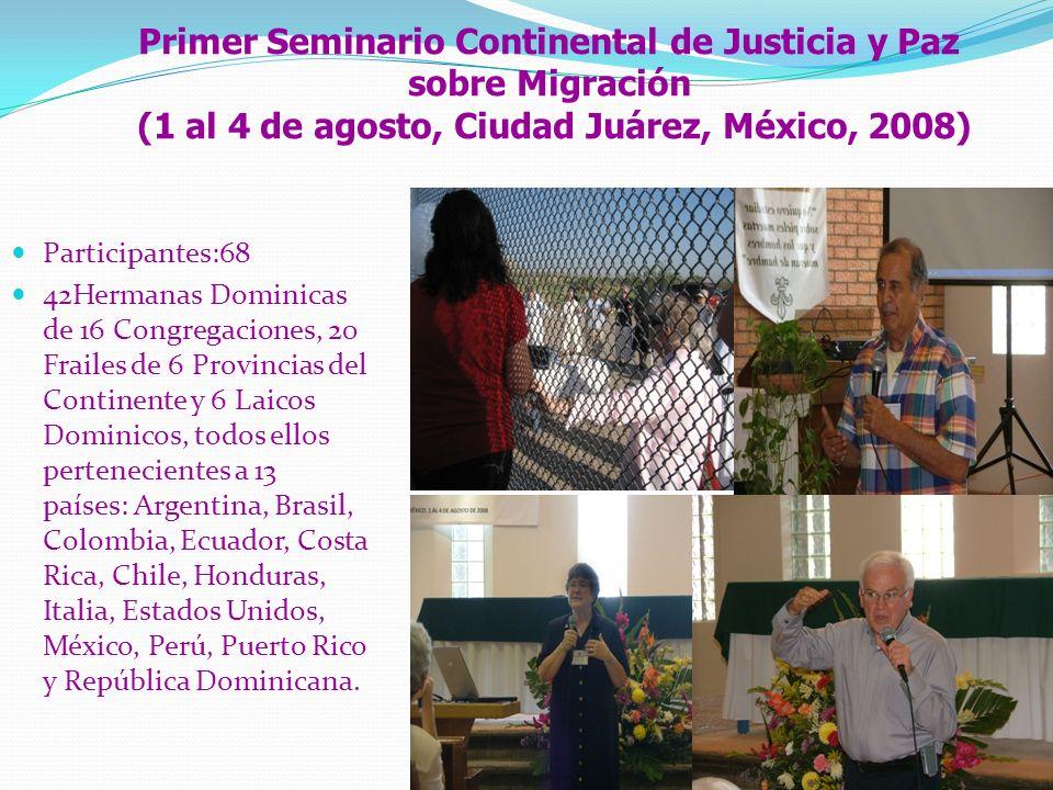 Primer Seminario Continental de Justicia y Paz sobre Migración (1 al 4 de agosto, Ciudad Juárez, México, 2008) Participantes:68 42Hermanas Dominicas d