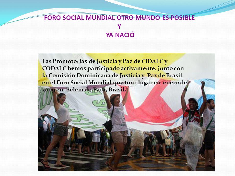 FORO SOCIAL MUNDIAL OTRO MUNDO ES POSIBLE Y YA NACIÓ Las Promotorías de Justicia y Paz de CIDALC y CODALC hemos participado activamente, junto con la
