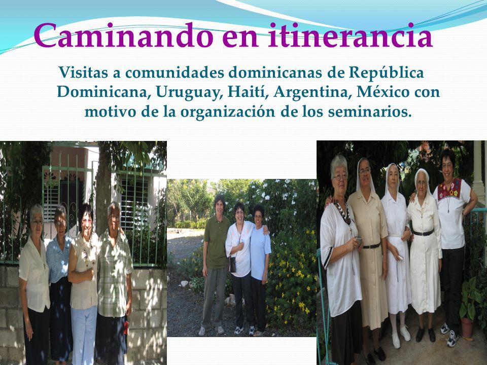 Caminando en itinerancia Visitas a comunidades dominicanas de República Dominicana, Uruguay, Haití, Argentina, México con motivo de la organización de