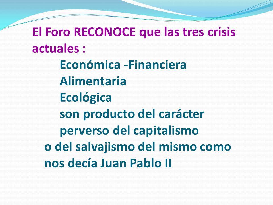 El Foro RECONOCE que las tres crisis actuales : Económica -Financiera Alimentaria Ecológica son producto del carácter perverso del capitalismo o del s