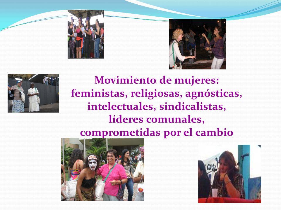 Movimiento de mujeres: feministas, religiosas, agnósticas, intelectuales, sindicalistas, líderes comunales, comprometidas por el cambio