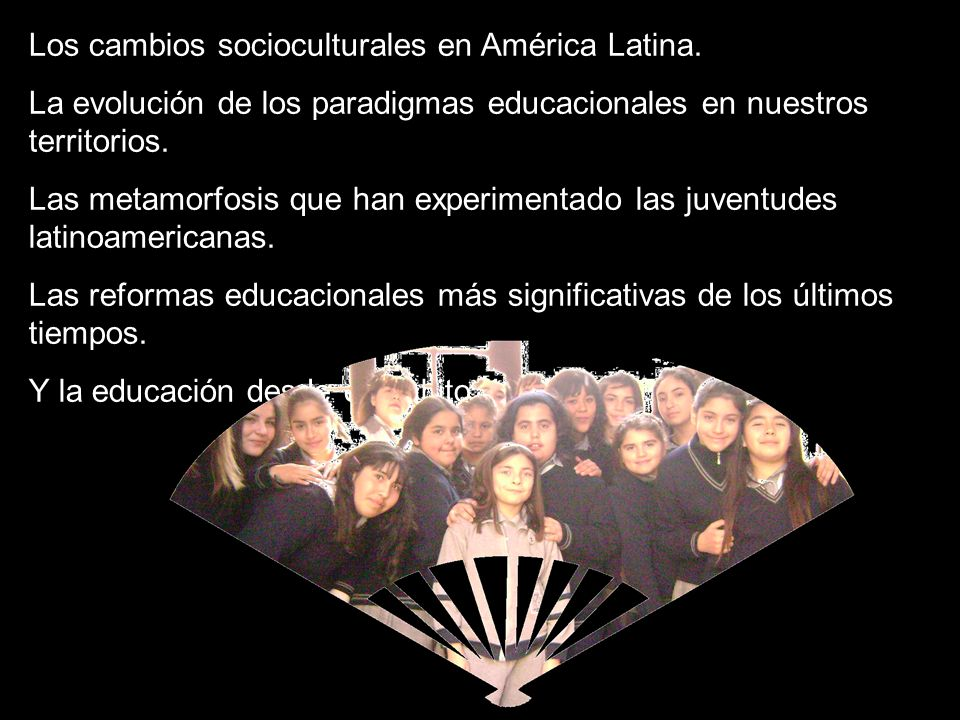 Los cambios socioculturales en América Latina. La evolución de los paradigmas educacionales en nuestros territorios. Las metamorfosis que han experime