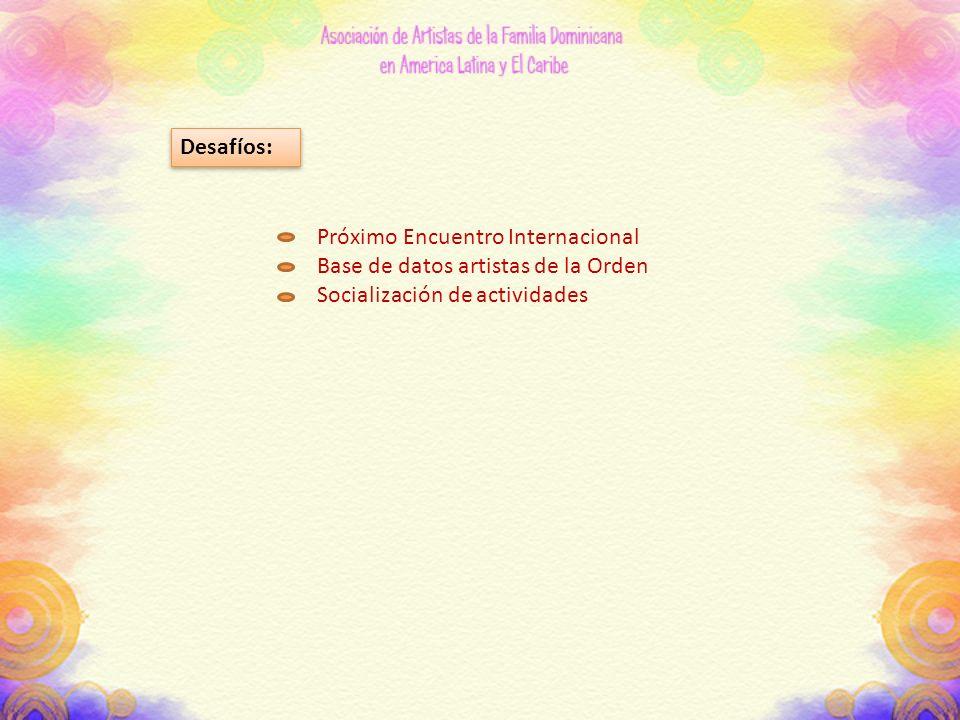 Desafíos: Próximo Encuentro Internacional Base de datos artistas de la Orden Socialización de actividades
