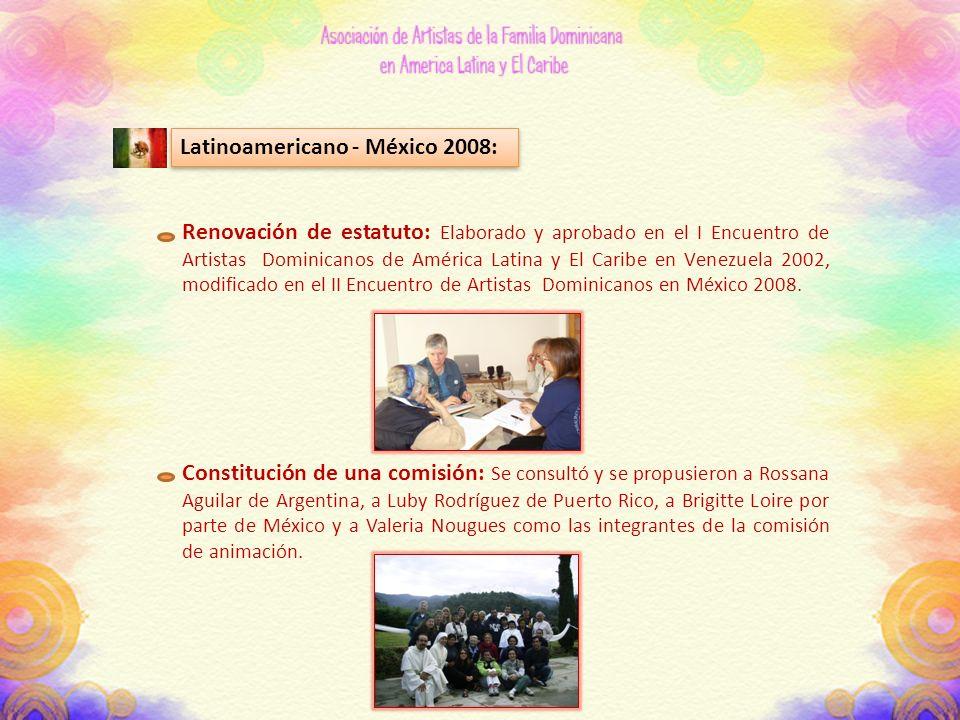 Latinoamericano - México 2008: Renovación de estatuto: Elaborado y aprobado en el I Encuentro de Artistas Dominicanos de América Latina y El Caribe en Venezuela 2002, modificado en el II Encuentro de Artistas Dominicanos en México 2008.