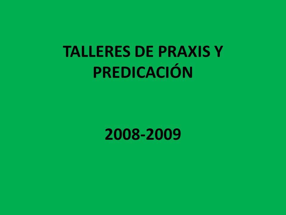 TALLERES DE PRAXIS Y PREDICACIÓN 2008-2009