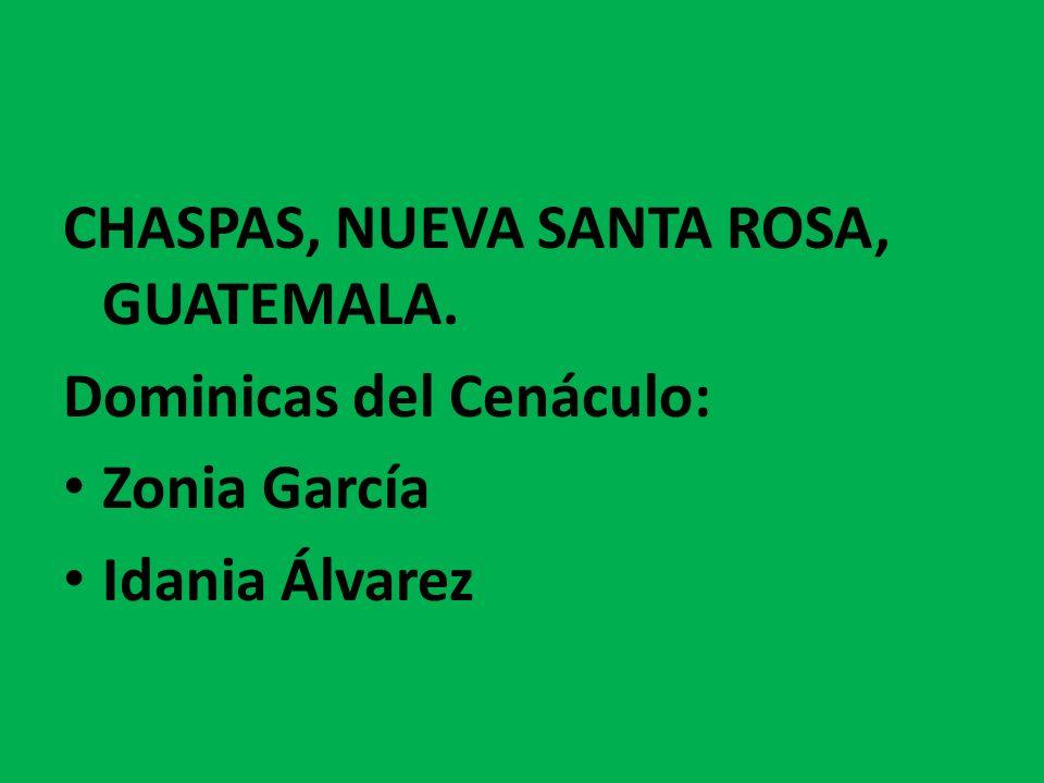 CHASPAS, NUEVA SANTA ROSA, GUATEMALA. Dominicas del Cenáculo: Zonia García Idania Álvarez