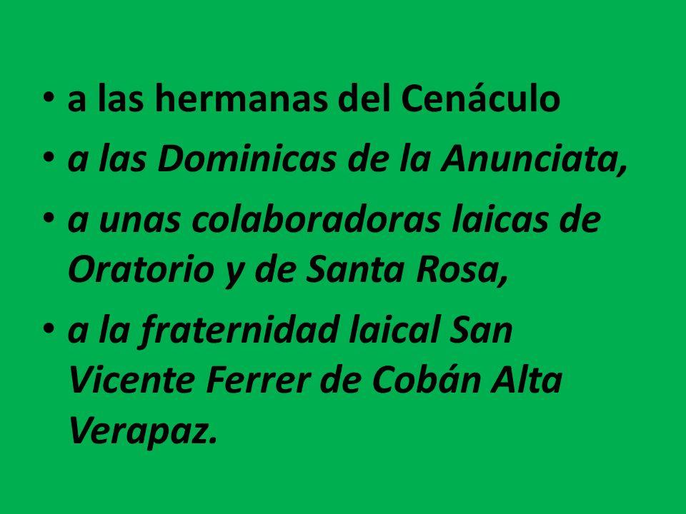 a las hermanas del Cenáculo a las Dominicas de la Anunciata, a unas colaboradoras laicas de Oratorio y de Santa Rosa, a la fraternidad laical San Vice