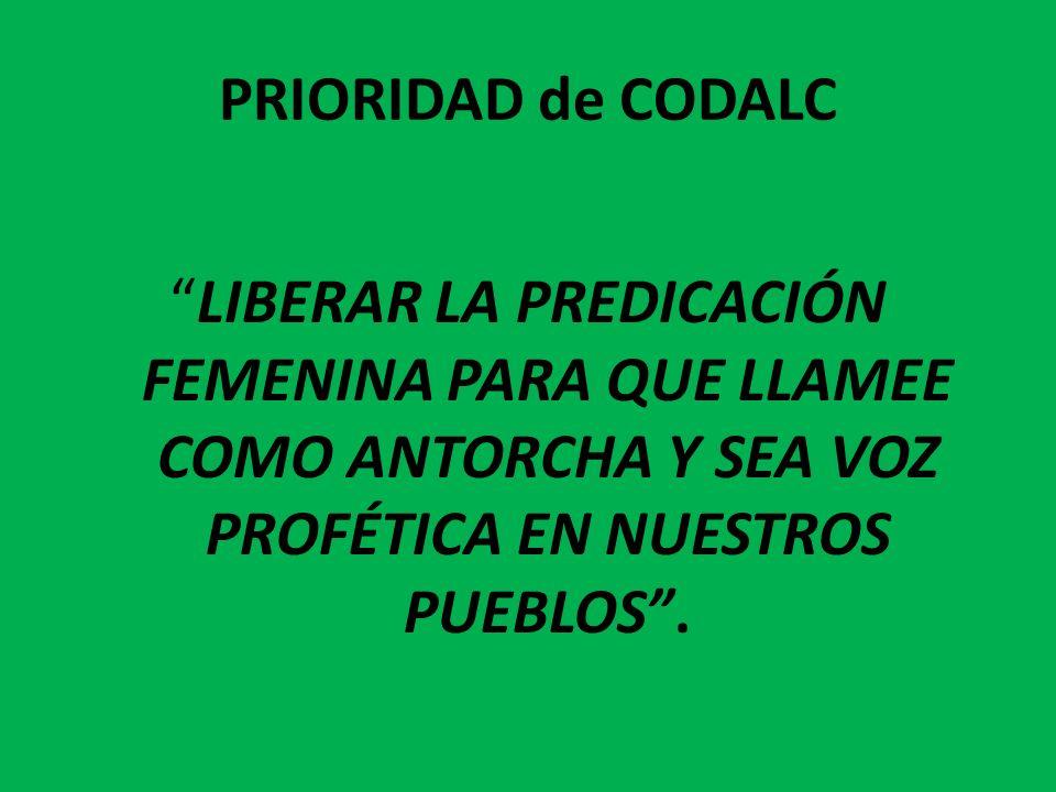 PRIORIDAD de CODALC LIBERAR LA PREDICACIÓN FEMENINA PARA QUE LLAMEE COMO ANTORCHA Y SEA VOZ PROFÉTICA EN NUESTROS PUEBLOS.