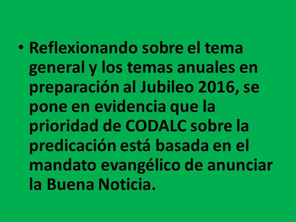 Reflexionando sobre el tema general y los temas anuales en preparación al Jubileo 2016, se pone en evidencia que la prioridad de CODALC sobre la predi