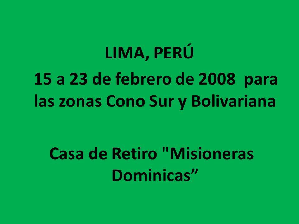 LIMA, PERÚ 15 a 23 de febrero de 2008 para las zonas Cono Sur y Bolivariana Casa de Retiro