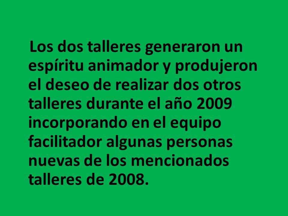 Los dos talleres generaron un espíritu animador y produjeron el deseo de realizar dos otros talleres durante el año 2009 incorporando en el equipo fac