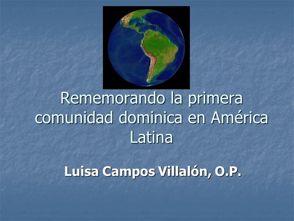 Rememorando la primera comunidad dominica en América Latina Luisa Campos Villalón, O.P.