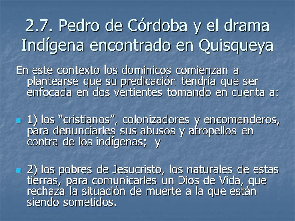 2.7. Pedro de Córdoba y el drama Indígena encontrado en Quisqueya En este contexto los dominicos comienzan a plantearse que su predicación tendría que