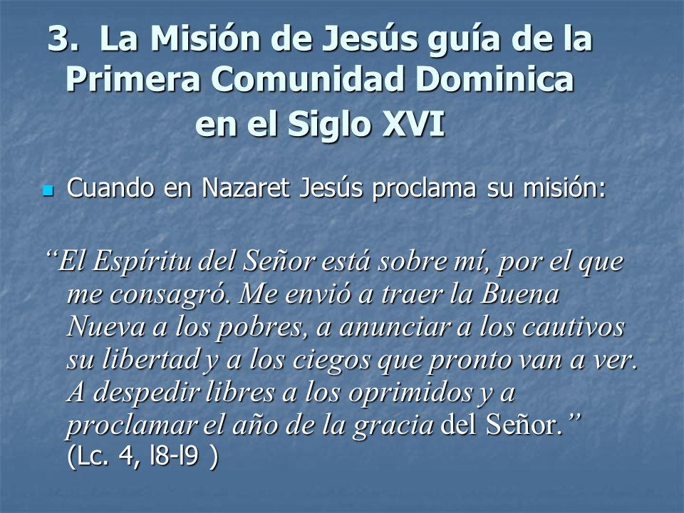 3. La Misión de Jesús guía de la Primera Comunidad Dominica en el Siglo XVI Cuando en Nazaret Jesús proclama su misión: Cuando en Nazaret Jesús procla
