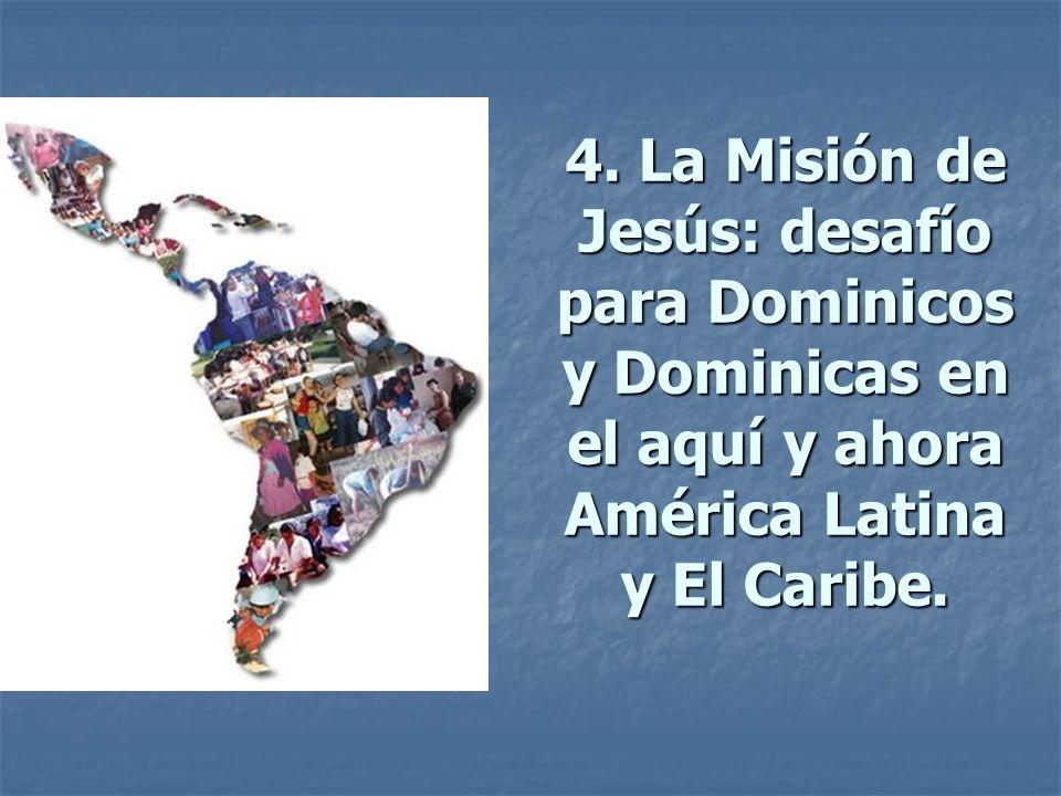 4. La Misión de Jesús: desafío para Dominicos y Dominicas en el aquí y ahora América Latina y El Caribe.