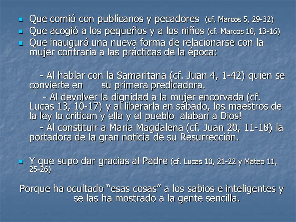 Que comió con publícanos y pecadores (cf. Marcos 5, 29-32) Que comió con publícanos y pecadores (cf. Marcos 5, 29-32) Que acogió a los pequeños y a lo