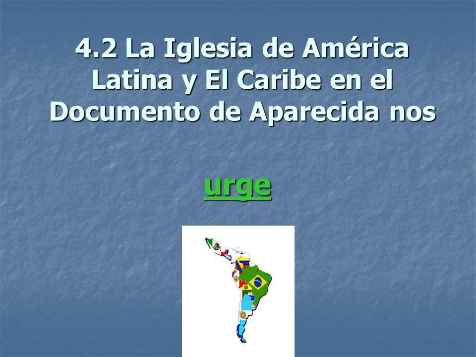 4.2 La Iglesia de América Latina y El Caribe en el Documento de Aparecida nos urge