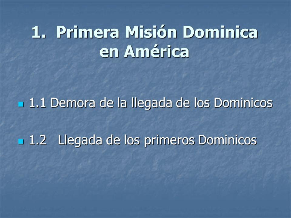 1. Primera Misión Dominica en América 1.1 Demora de la llegada de los Dominicos 1.1 Demora de la llegada de los Dominicos 1.2 Llegada de los primeros