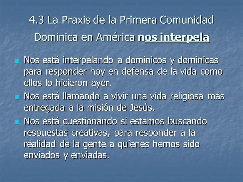 4.3 La Praxis de la Primera Comunidad Dominica en América nos interpela Nos está interpelando a dominicos y dominicas para responder hoy en defensa de