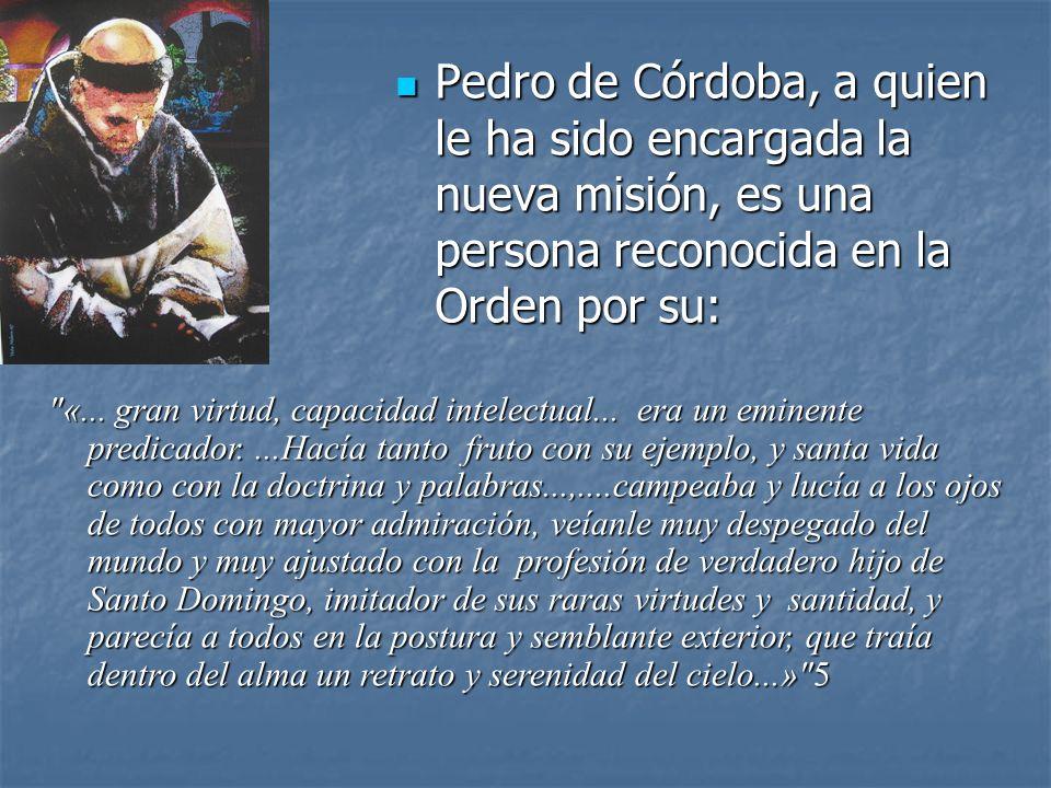 Pedro de Córdoba, a quien le ha sido encargada la nueva misión, es una persona reconocida en la Orden por su: Pedro de Córdoba, a quien le ha sido enc