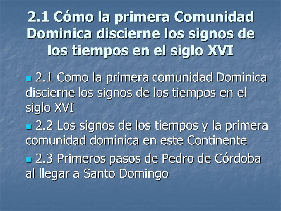 2.1 Cómo la primera Comunidad Dominica discierne los signos de los tiempos en el siglo XVI 2.1 Como la primera comunidad Dominica discierne los signos