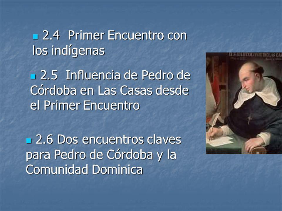 2.4 Primer Encuentro con los indígenas 2.4 Primer Encuentro con los indígenas 2.5 Influencia de Pedro de Córdoba en Las Casas desde el Primer Encuentr