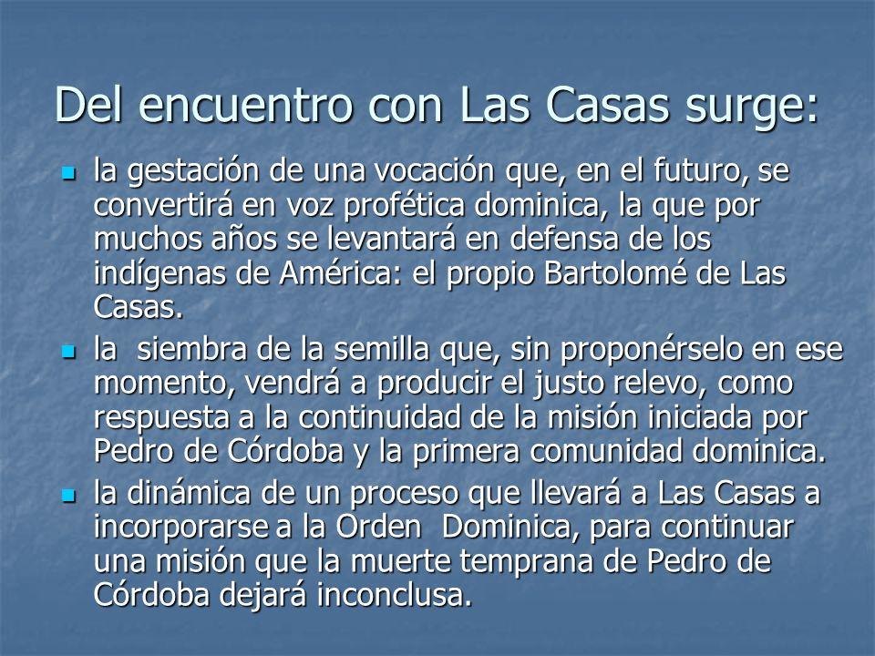Del encuentro con Las Casas surge: la gestación de una vocación que, en el futuro, se convertirá en voz profética dominica, la que por muchos años se