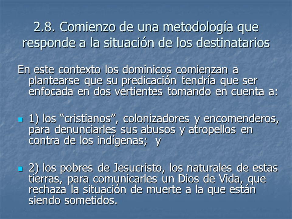2.8. Comienzo de una metodología que responde a la situación de los destinatarios En este contexto los dominicos comienzan a plantearse que su predica