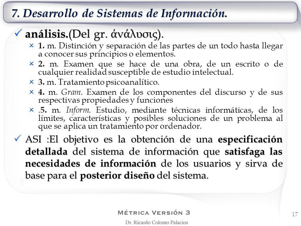 7. Desarrollo de Sistemas de Información. 17 análisis. (Del gr. ν λυσις). análisis. (Del gr. ν λυσις). 1. m. Distinción y separación de las partes de