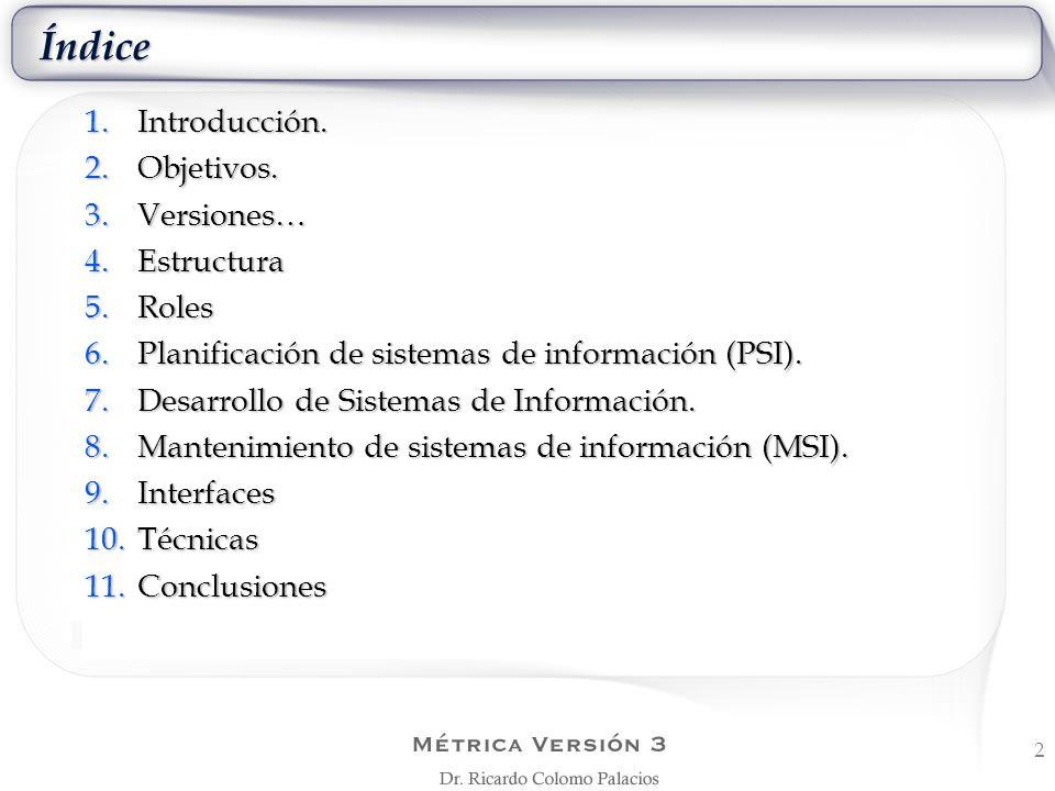 2 Índice 1.Introducción. 2.Objetivos. 3.Versiones… 4.Estructura 5.Roles 6.Planificación de sistemas de información (PSI). 7.Desarrollo de Sistemas de