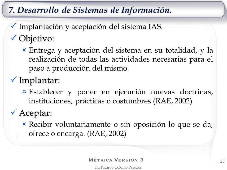 7. Desarrollo de Sistemas de Información. 28 Implantación y aceptación del sistema IAS. Implantación y aceptación del sistema IAS. Objetivo: Objetivo: