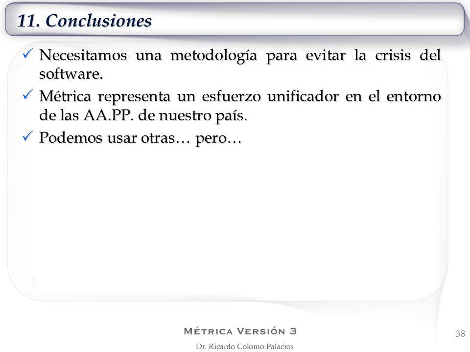 11. Conclusiones 38 Necesitamos una metodología para evitar la crisis del software. Necesitamos una metodología para evitar la crisis del software. Mé