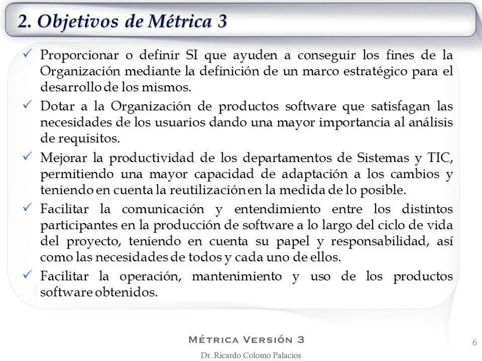 2. Objetivos de Métrica 3 Proporcionar o definir SI que ayuden a conseguir los fines de la Organización mediante la definición de un marco estratégico
