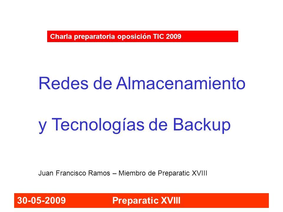 30-05-2009 Preparatic XVIII Charla preparatoria oposición TIC 2009 Redes de Almacenamiento y Tecnologías de Backup Juan Francisco Ramos – Miembro de P