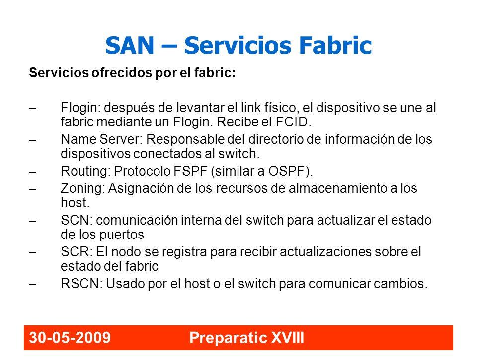 30-05-2009 Preparatic XVIII SAN – Servicios Fabric Servicios ofrecidos por el fabric: –Flogin: después de levantar el link físico, el dispositivo se u